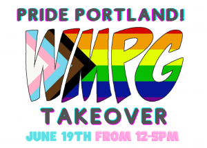 Join us on June 19th from 12-5pm for the Pride Portland take over on 90.9 WMPG. We'll be playing a mix of new releases from Queer artists and dance floor classics to get you in the spirit of pride.